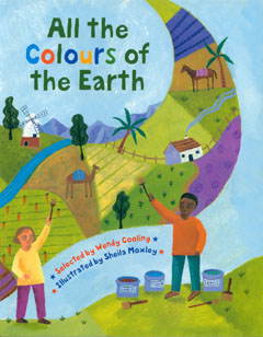 All The Colours Of The Earth - selected by Wendy Cooling and illustrated by Sheila Moxley