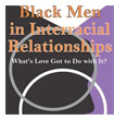 Black Men In Interracial Relationships - what's Love Got To Do With It - Kellina M. Craig-Henderson